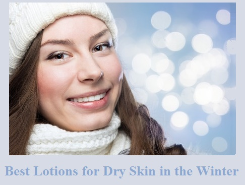 Best Lotions for Dry Skin in the Winter