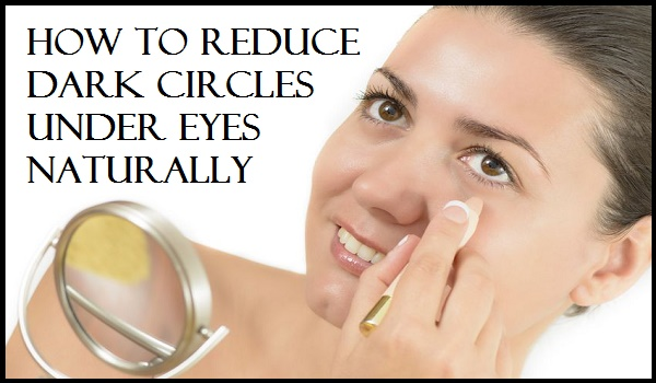 How to Reduce Dark Circles Under Eyes Naturally