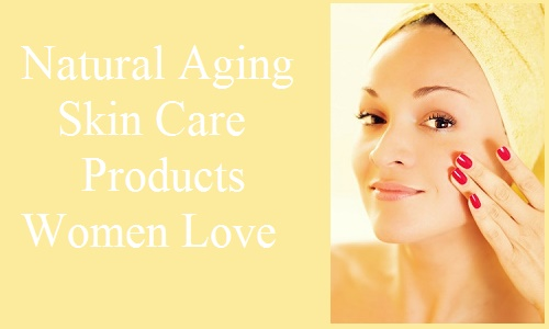 Natural Aging Skin Care Products Women Love