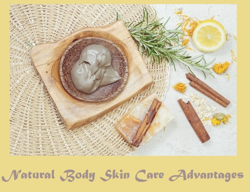Natural Body Skin Care Advantages